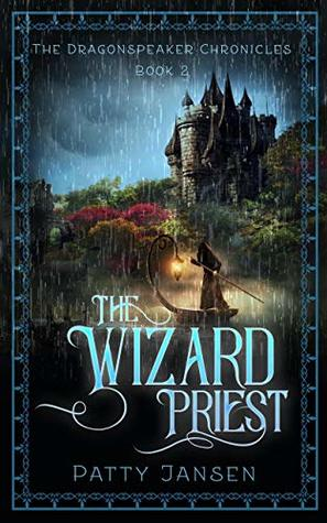 [PDF] [EPUB] The Wizard Priest (Dragonspeaker Chronicles Book 2) Download by Patty Jansen