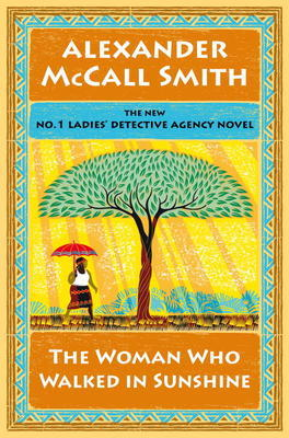 [PDF] [EPUB] The Woman Who Walked in Sunshine (No. 1 Ladies' Detective Agency, #16) Download by Alexander McCall Smith