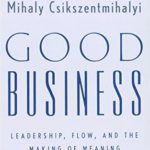 [PDF] [EPUB] Good Business: Leadership, Flow, and the Making of Meaning Download