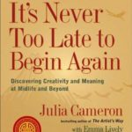 [PDF] [EPUB] It's Never Too Late to Begin Again: Discovering Creativity and Meaning at Midlife and Beyond Download