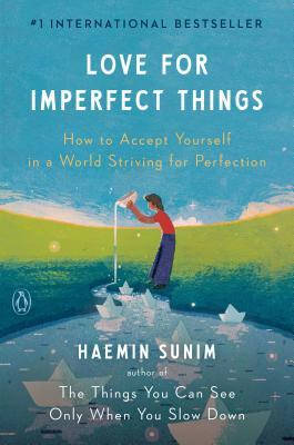 [PDF] [EPUB] Love for Imperfect Things: How to Accept Yourself in a World Striving for Perfection Download by Haemin Sunim