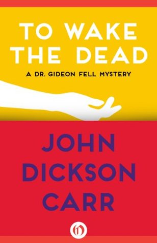 [PDF] [EPUB] To Wake the Dead (Dr. Gideon Fell series Book 9) Download by John Dickson Carr