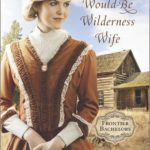 [PDF] [EPUB] Would-Be Wilderness Wife (Frontier Bachelors, #2) Download