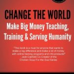 [PDF] [EPUB] Change The World: And Make Big Money Teaching, Training, And Serving Humanity Download