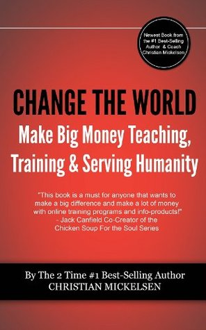 [PDF] [EPUB] Change The World: And Make Big Money Teaching, Training, And Serving Humanity Download by Christian Mickelsen