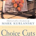 [PDF] [EPUB] Choice Cuts: A Savory Selection of Food Writing from Around the World and Throughout History Download