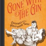 [PDF] [EPUB] Gone with the Gin: Cocktails with a Hollywood Twist Download