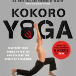 [PDF] [EPUB] Kokoro Yoga: Maximize Your Human Potential and Develop the Spirit of a Warrior–the SEALfit Way Download