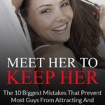 [PDF] [EPUB] Meet Her To Keep Her: The 10 Biggest Mistakes That Prevent Most Guys From Attracting And Keeping An Amazing Girlfriend Download