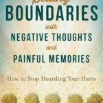 [PDF] [EPUB] Setting Boundaries with Negative Thoughts and Painful Memories: How to Stop Hoarding Your Hurts Download