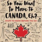 [PDF] [EPUB] So You Want to Move to Canada, Eh?: Stuff to Know Before You Go Download