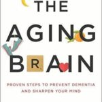 [PDF] [EPUB] The Aging Brain: Proven Steps to Prevent Dementia and Sharpen Your Mind Download
