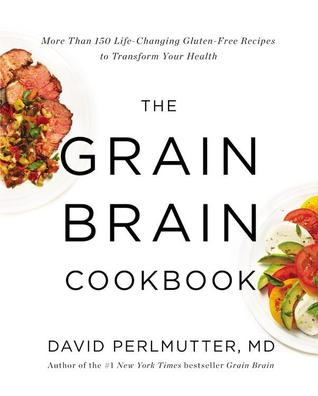 [PDF] [EPUB] The Grain Brain Cookbook: More Than 150 Life-Changing Gluten-Free Recipes to Transform Your Health Download by David Perlmutter