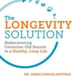 [PDF] [EPUB] The Longevity Solution: Rediscovering Centuries-Old Secrets to a Healthy, Long Life Download