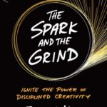 [PDF] [EPUB] The Spark and the Grind: Ignite the Power of Disciplined Creativity Download