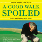 [PDF] [EPUB] A Good Walk Spoiled: Days and Nights on the PGA Tour Download