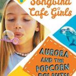 [PDF] [EPUB] Aurora and the Popcorn Dolphin (The Songbird Cafe Girls 3) Download