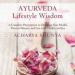[PDF] [EPUB] Ayurveda Lifestyle Wisdom: A Complete Prescription to Optimize Your Health, Prevent Disease, and Live with Vitality and Joy Download