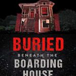 [PDF] [EPUB] Buried Beneath the Boarding House: A Shocking True Story of Deception, Exploitation and Murder (True Crime) Download
