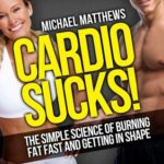 [PDF] [EPUB] CARDIO SUCKS! The Simple Science of Burning Fat Fast and Getting In Shape (The Build Healthy Muscle Series) Download