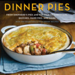 [PDF] [EPUB] Dinner Pies: From Shepherd's Pie and Cottage Pie, to Tarts, Turnovers, Quiches, Hand Pies, and More, with 100 Delectable and Foolproof Recipes Download