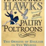 [PDF] [EPUB] Haggard Hawks and Paltry Poltroons: The Origins of English in Ten Words Download