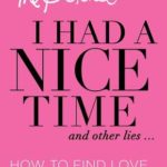 [PDF] [EPUB] I Had a Nice Time And Other Lies…: How to find love  sh*t like that Download