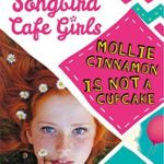 [PDF] [EPUB] Mollie Cinnamon Is Not a Cupcake (The Songbird Cafe Girls 1) Download