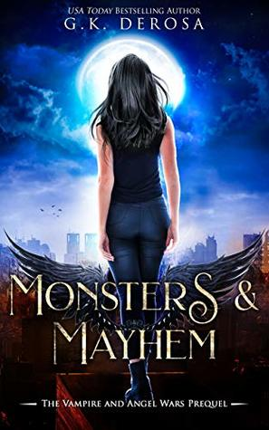 [PDF] [EPUB] Monsters and Mayhem: The Vampire and Angel Wars Prequel Novella Download by G.K. DeRosa