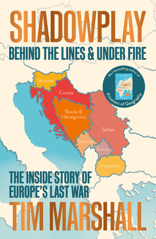 [PDF] [EPUB] Shadowplay: Behind the Lines and Under Fire: The Inside Story of Europe's Last War Download by Tim Marshall