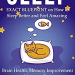 [PDF] [EPUB] Sleep: EXACT BLUEPRINT on How to Sleep Better and Feel Amazing – Brain Health, Memory Improvement and Increase Energy (BONUS, Snoring, Sleep Apnea, How to Sleep, Insomnia) Download