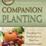 [PDF] [EPUB] The Complete Guide to Companion Planting: Everything You Need to Know to Make Your Garden and Ornamental Plants Thrive Download
