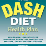 [PDF] [EPUB] The DASH Diet Health Plan: Low-Sodium, Low-Fat Recipes to Promote Weight Loss, Lower Blood Pressure, and Help Prevent Diabetes Download