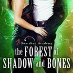 [PDF] [EPUB] The Forest of Shadow and Bones (Guardian Academy: Dash's Series #1) Download
