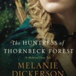 [PDF] [EPUB] The Huntress of Thornbeck Forest (A Medieval Fairy Tale, #1) Download