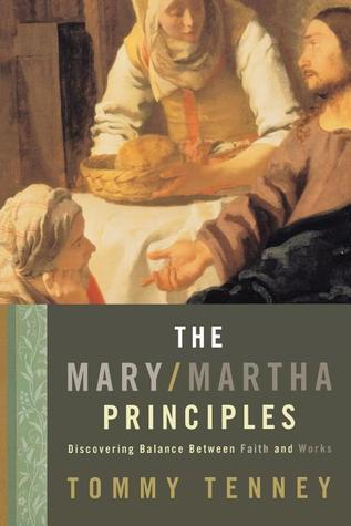 [PDF] [EPUB] The Mary Martha Principles: Discovering Balance Between Faith and Works Download by Tommy Tenney