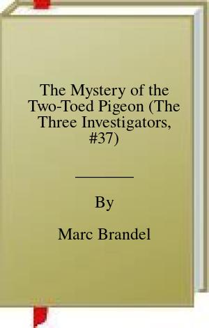 [PDF] [EPUB] The Mystery of the Two-Toed Pigeon (The Three Investigators, #37) Download by Marc Brandel