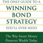 [PDF] [EPUB] The Only Guide to a Winning Bond Strategy You'll Ever Need: The Way Smart Money Preserves Wealth Today Download