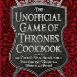 [PDF] [EPUB] The Unofficial Game of Thrones Cookbook: From Direwolf Ale to Auroch Stew – More Than 150 Recipes from Westeros and Beyond Download