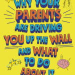 [PDF] [EPUB] Why Your Parents Are Driving You Up the Wall and What To Do About It: THE BOOK EVERY TEENAGER NEEDS TO READ Download