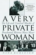 [PDF] [EPUB] A Very Private Woman: The Life and Unsolved Murder of Presidential Mistress Mary Meyer Download by Nina Burleigh