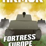 [PDF] [EPUB] ARMOR #3, Fortress Europe: a Novel of Tank Warfare Download
