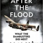 [PDF] [EPUB] After the Flood: What the Dambuster Did Next Download