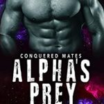 [PDF] [EPUB] Alpha's Prey (Conquered Mates, #2) Download