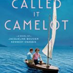 [PDF] [EPUB] And They Called It Camelot: A Novel of Jacqueline Bouvier Kennedy Onassis Download
