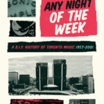 [PDF] [EPUB] Any Night of the Week: A D.I.Y. History of Toronto Music, 1957-2001 Download