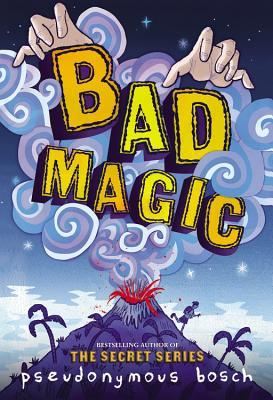 [PDF] [EPUB] Bad Magic (Bad, #1) Download by Pseudonymous Bosch