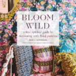 [PDF] [EPUB] Bloom Wild: a free-spirited guide to decorating with floral patterns Download