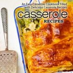 [PDF] [EPUB] Casserole Recipes: An Easy Casserole Cookbook Filled with Delicious Casserole Recipes Download