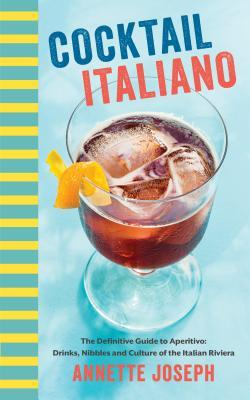 [PDF] [EPUB] Cocktail Italiano: The Definitive Guide to Aperitivo: Drinks, Nibbles, and Tales of the Italian Riviera Download by Annette Joseph